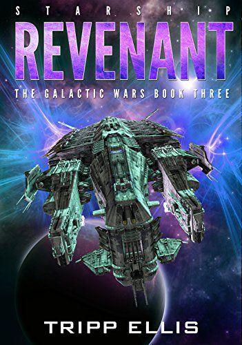 Starship Revenant (The Galactic Wars Book 3) by [Ellis, Tripp]