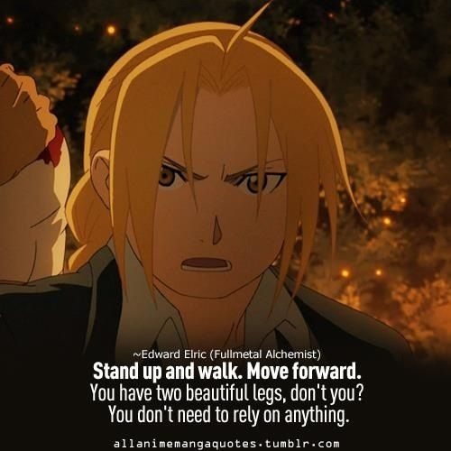 "Edward Elric– ""Stand Up And Walk. Move Forward. You Have"