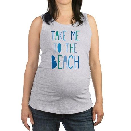Take Me To The Beach Maternity Tank Top on CafePress.com