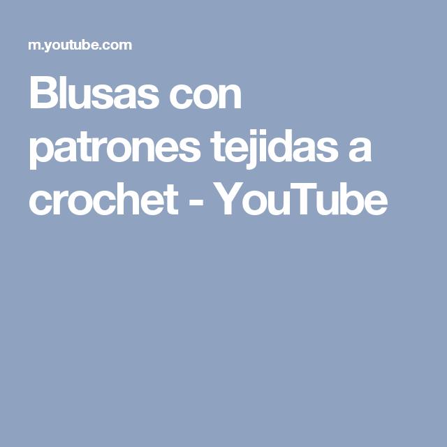 Blusas con patrones tejidas a crochet - YouTube | Vídeos | Pinterest ...