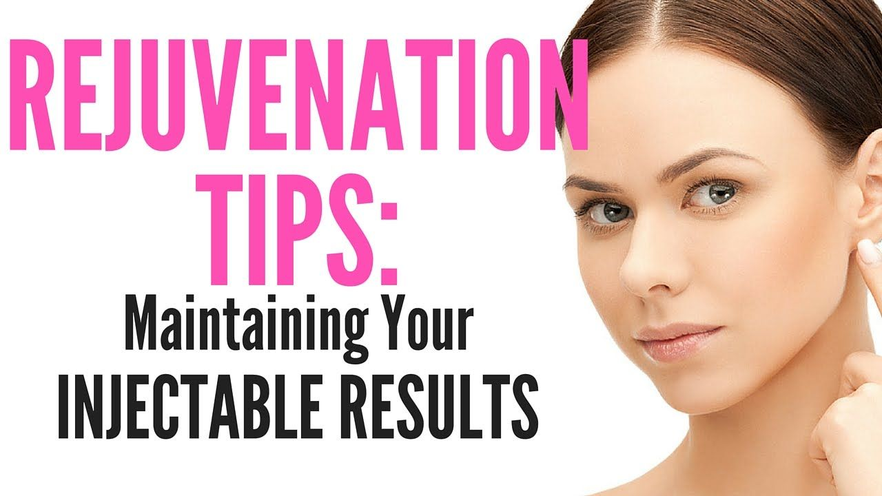 Rejuvenation Tips Maintaining Your Injectable Results