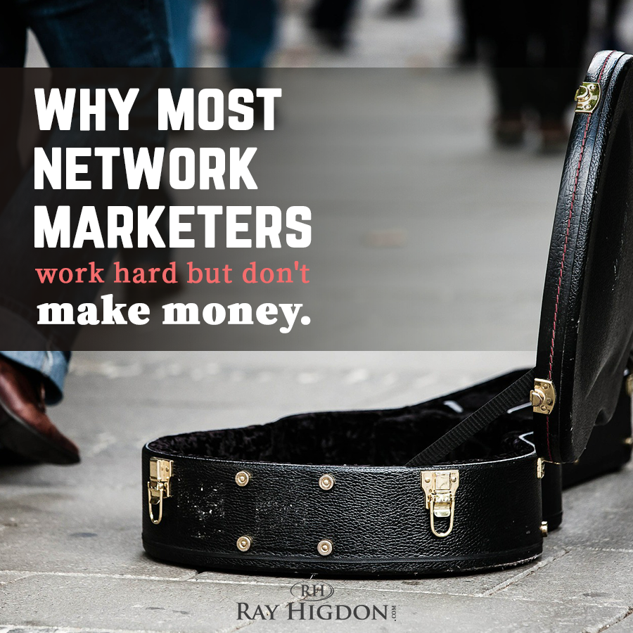 MLM Tips: Working Hard but Not Making Money? Here's Why via @rayhigdon