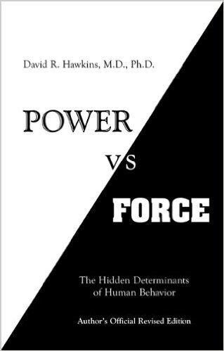 Power vs. Force: The Hidden Determinants of Human Behavior: David R. Hawkins M.D. Ph.D: 9780964326118: Amazon.com: Books