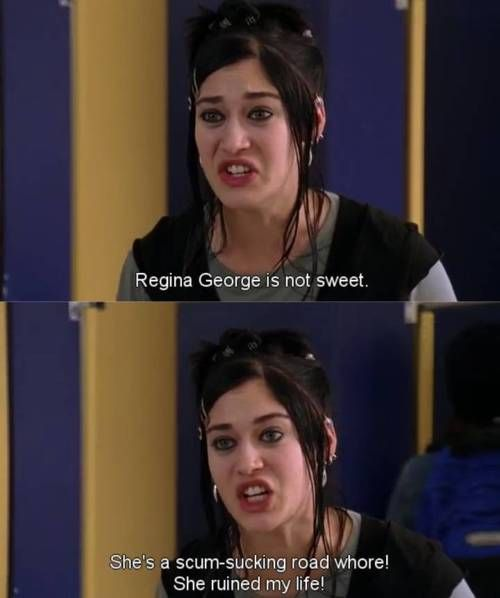Regina George Is Not Sweet Shes A Scum Sucking Road Whore She
