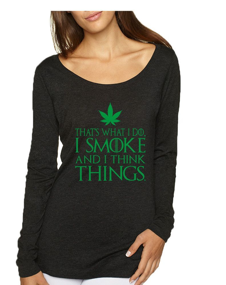 Women's Shirt That's What I Do I Smoke And Think Things