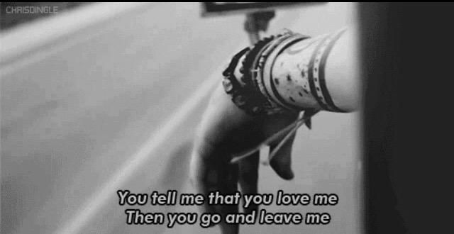 You tell me that you love me.  Then you go and leave me.  คุณบอกว่าคุณรักฉัน แต่หลังจากนั้นคุณก็ไปและทิ้งฉันไว้ลำพัง