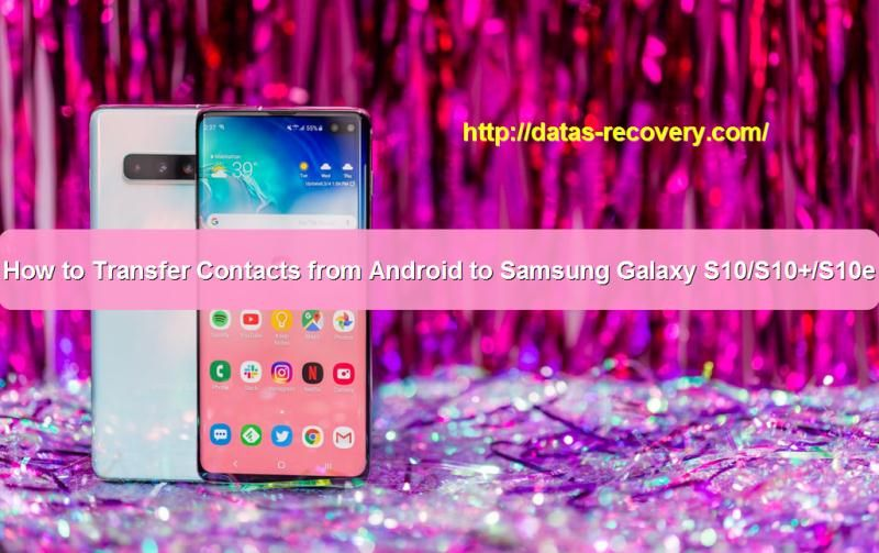 How To Transfer Contacts From Android To Samsung Galaxy S10 S10