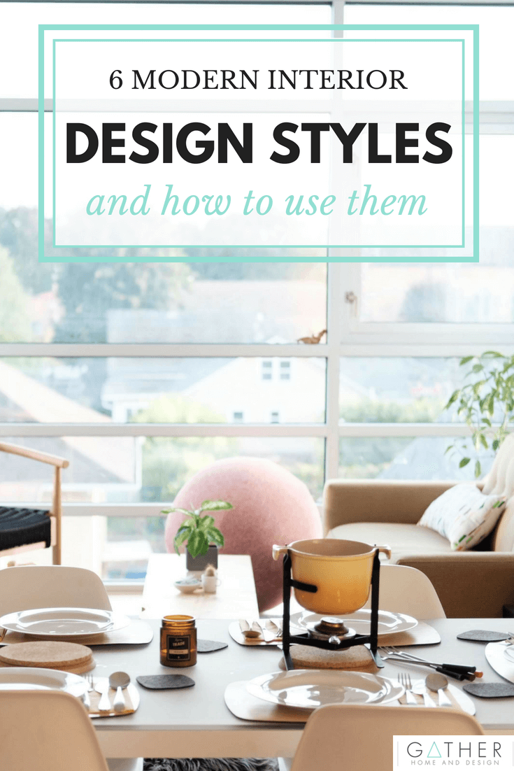 Interior Design Style 6 Modern Styles And How To Use Them Gather Home And Design Learn Interior Design Transitional Interior Design Interior Styles Guide