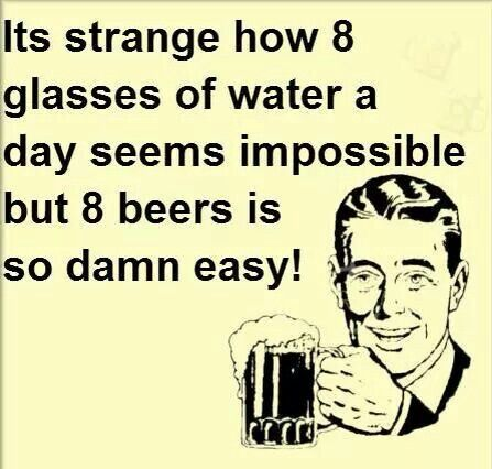 Drinking 8 Glasses Of Water A Day Seems Impossible But 8 Beers Is