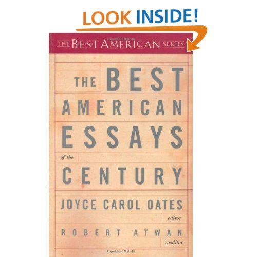The Best American Essay Of Century Serie Joyce Carol Oate Robert Atwan 9780618155873 Amazon Good Series Essays