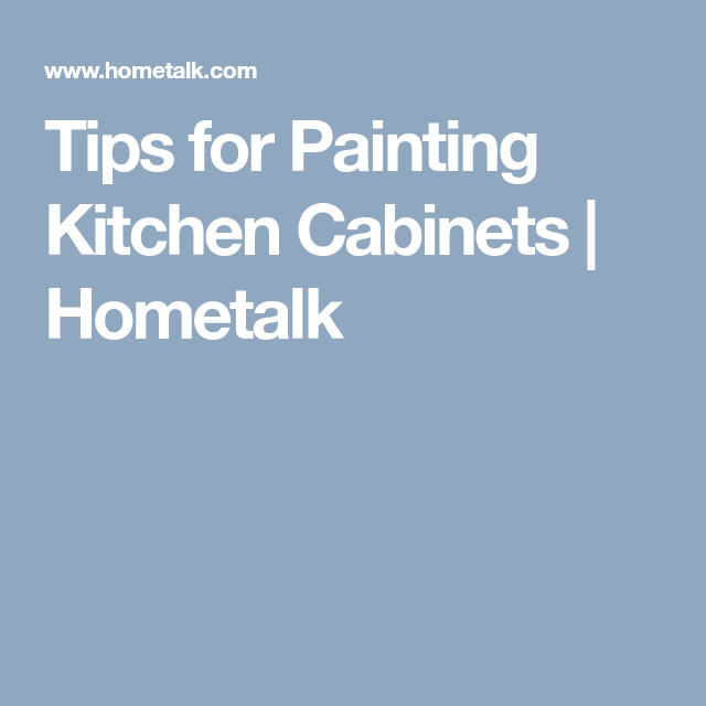 Tips for Painting Kitchen Cabinets | Painting kitchen ...