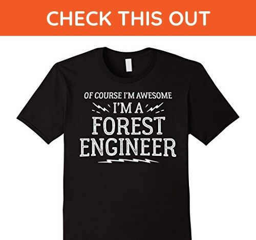 Mens Forest Engineer Work T-Shirt - Of Course I'm Awesome! Medium Black - Careers professions shirts (*Amazon Partner-Link)