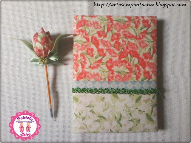 Artesanatos by Fabíola Deiró: Caderno e caneta decorados com tecido
