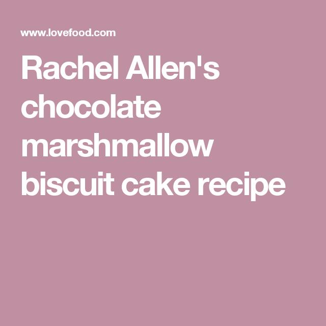 Rachel Allens Chocolate Marshmallow Biscuit Cake Recipe