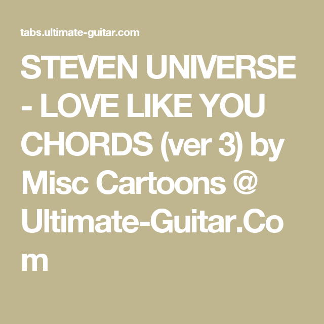 STEVEN UNIVERSE - LOVE LIKE YOU CHORDS (ver 3) by Misc Cartoons ...