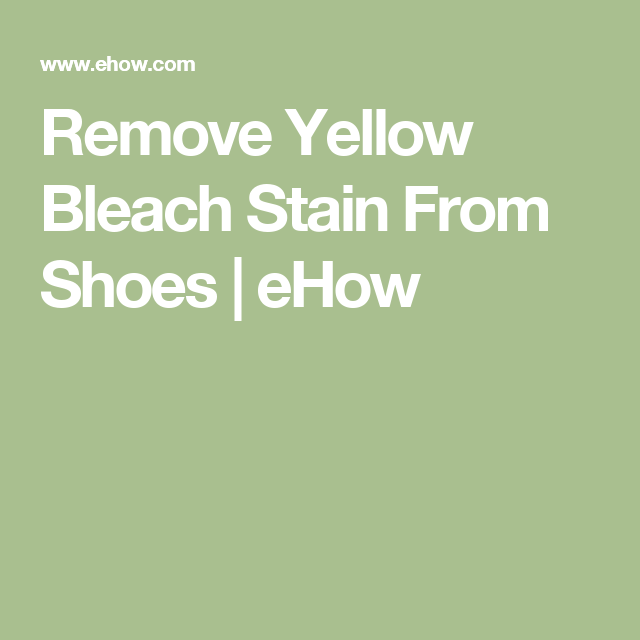 Remove Yellow Bleach Stain From Shoes Ehow