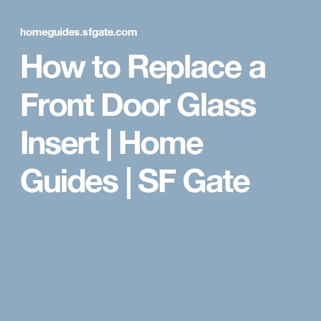 How To Replace A Front Door Glass Insert Pinterest Door Glass