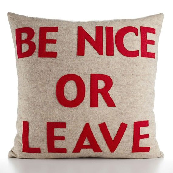 """Be Nice or Leave by alexandraferguson: 22"""" recycled felt applique pillow. $119 #Pillow #Be_Nice_Pillow #alexandraferguson"""