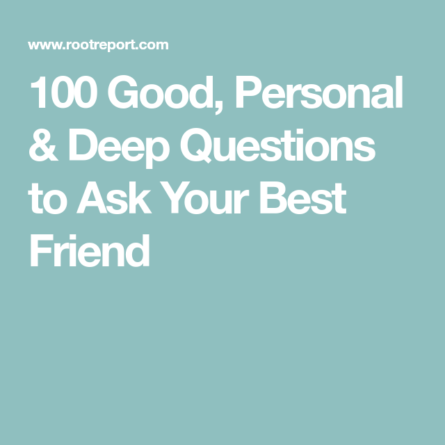 Good questions to ask your bestfriend