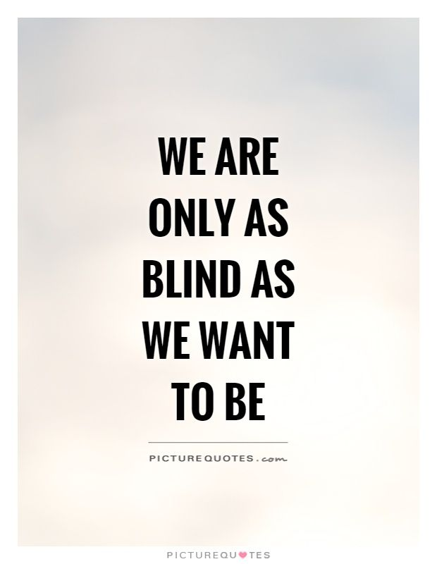 Blind Quotes Unique We Are Only As Blind As We Want To Be  Quotes  Pinterest  Maya