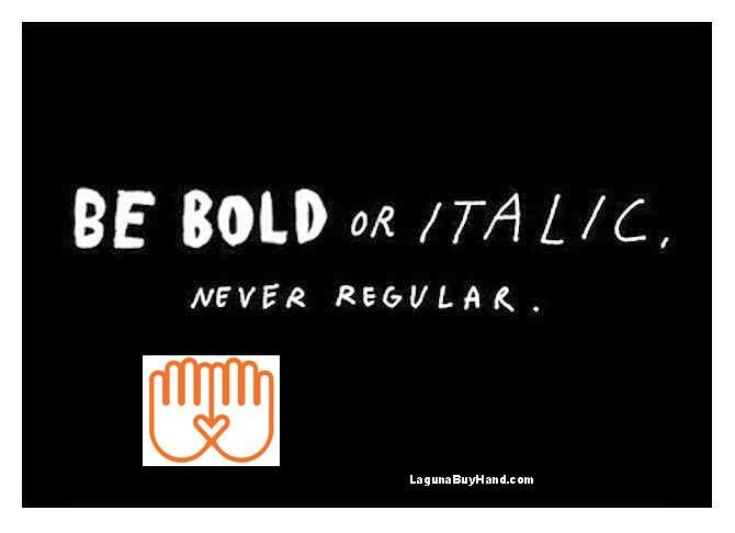 Be #BOLD or italic NEVER normal  #buyhand #lagunabeach | BuyHand