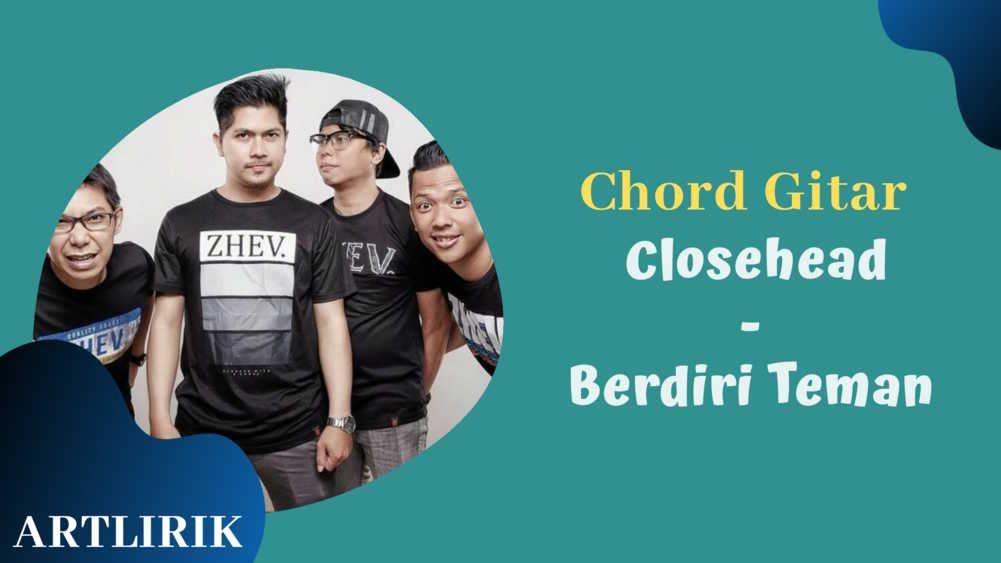 Chord Kunci Gitar Closehead Berdiri Teman Teman Pendiri Lirik Lagu