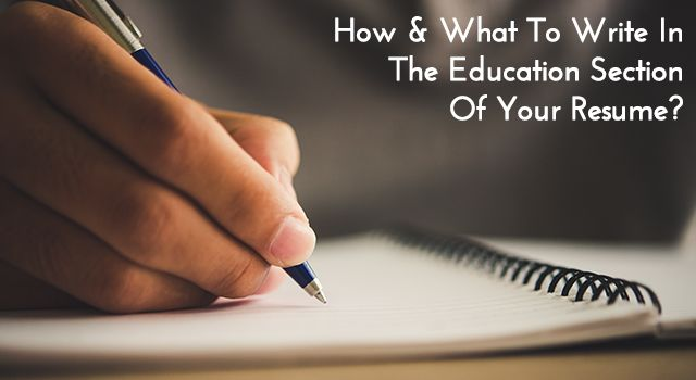 How and What To Write In The Education Section Of Your Resume - resume education section