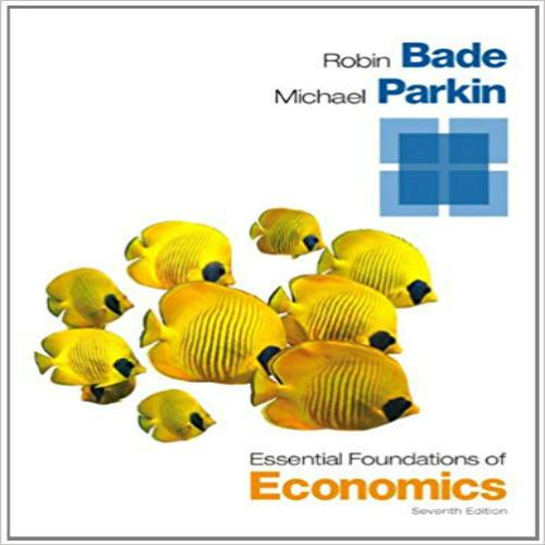 Essential Foundations Of Economics 7th Edition By Bade Parkin Solution Manual