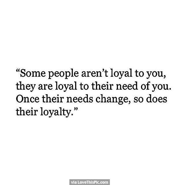 Some People Aren T Loyal To You Serious Quotes Real Quotes Be Yourself Quotes