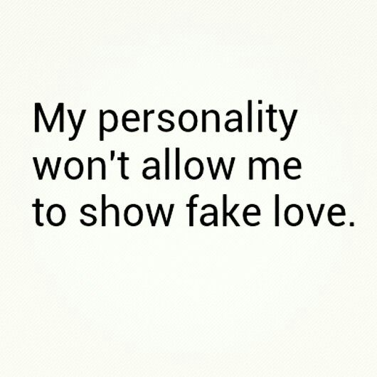 My Personality Wont Allow Me To Show Fake Love Say Anything