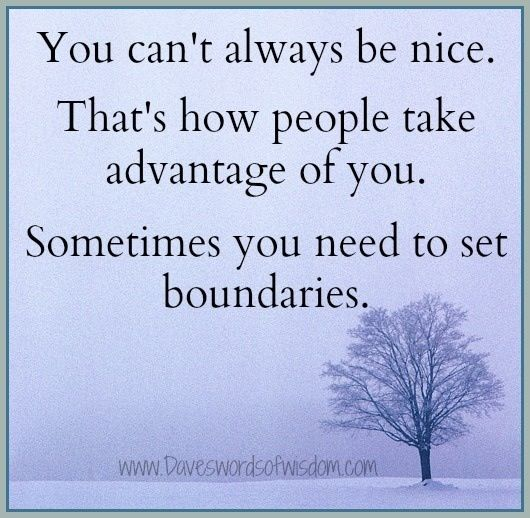 You Can T Always Be Nice That S How People Take Advantage Of You Sometimes You Need To Set Boundaries Taking Advantage Quotes Words Quotes