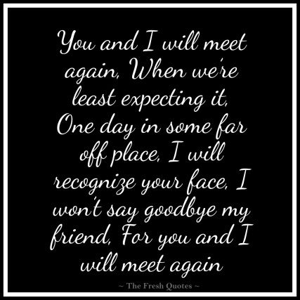 Beautiful Goodbye Quotes Farewell My Friend Quotes And Sayings Farewell Quotes Goodbye Quotes My Friend Quotes