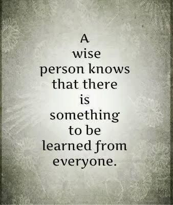 Bildresultat för a wise person knows that there is something to be learned from everyone