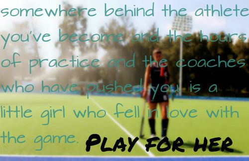 Somewhere Behind The Athlete You Ve Become The Hours Of Practice And The Coaches Who Have Pushed You Is A Lit Hockey Quotes Field Hockey Quotes Field Hockey