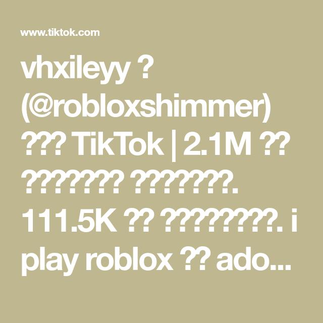 Vhxileyy Robloxshimmer على Tiktok 2 1m من تسجيلات الإعجاب 111 5k من المعجبين I Play Roblox Adopt Me Blox Text You Japan United States Of America