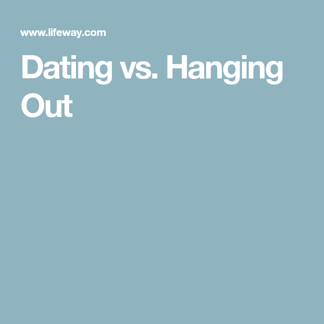 Dating versus hanging out