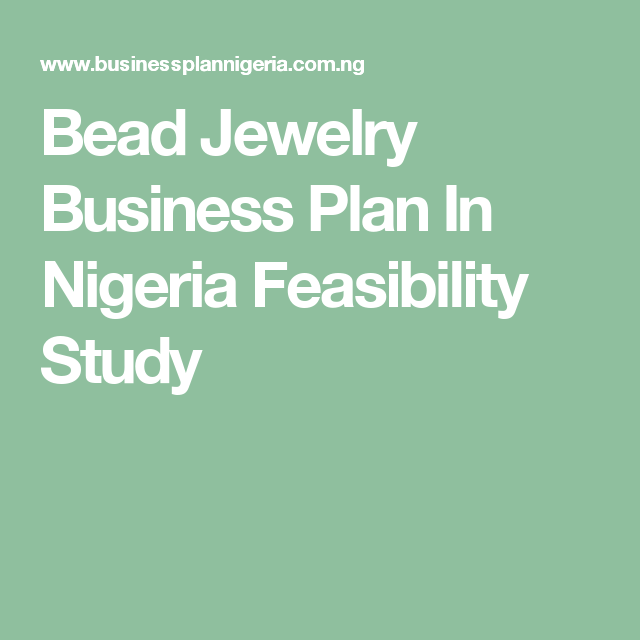 Bead Jewelry Business Plan In Nigeria Feasibility Study Business