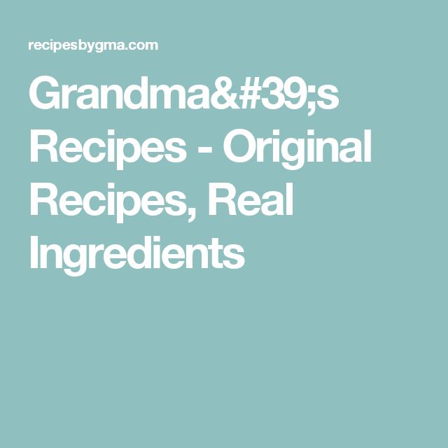 Grandma's Recipes - Original Recipes, Real Ingredients