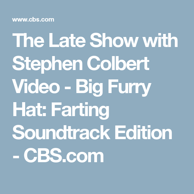 The Late Show with Stephen Colbert Video - Big Furry Hat ...