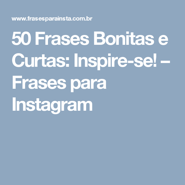 50 Frases Bonitas E Curtas Inspire Se Frases Para Instagram