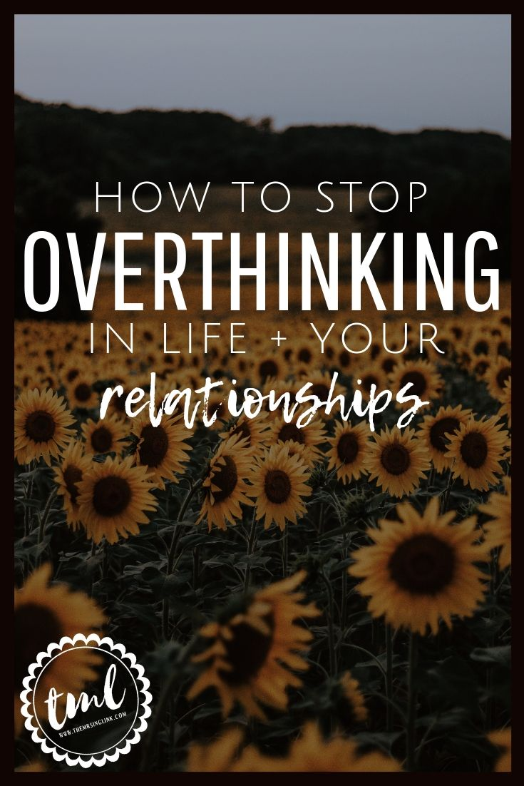 How do i stop overthinking relationships