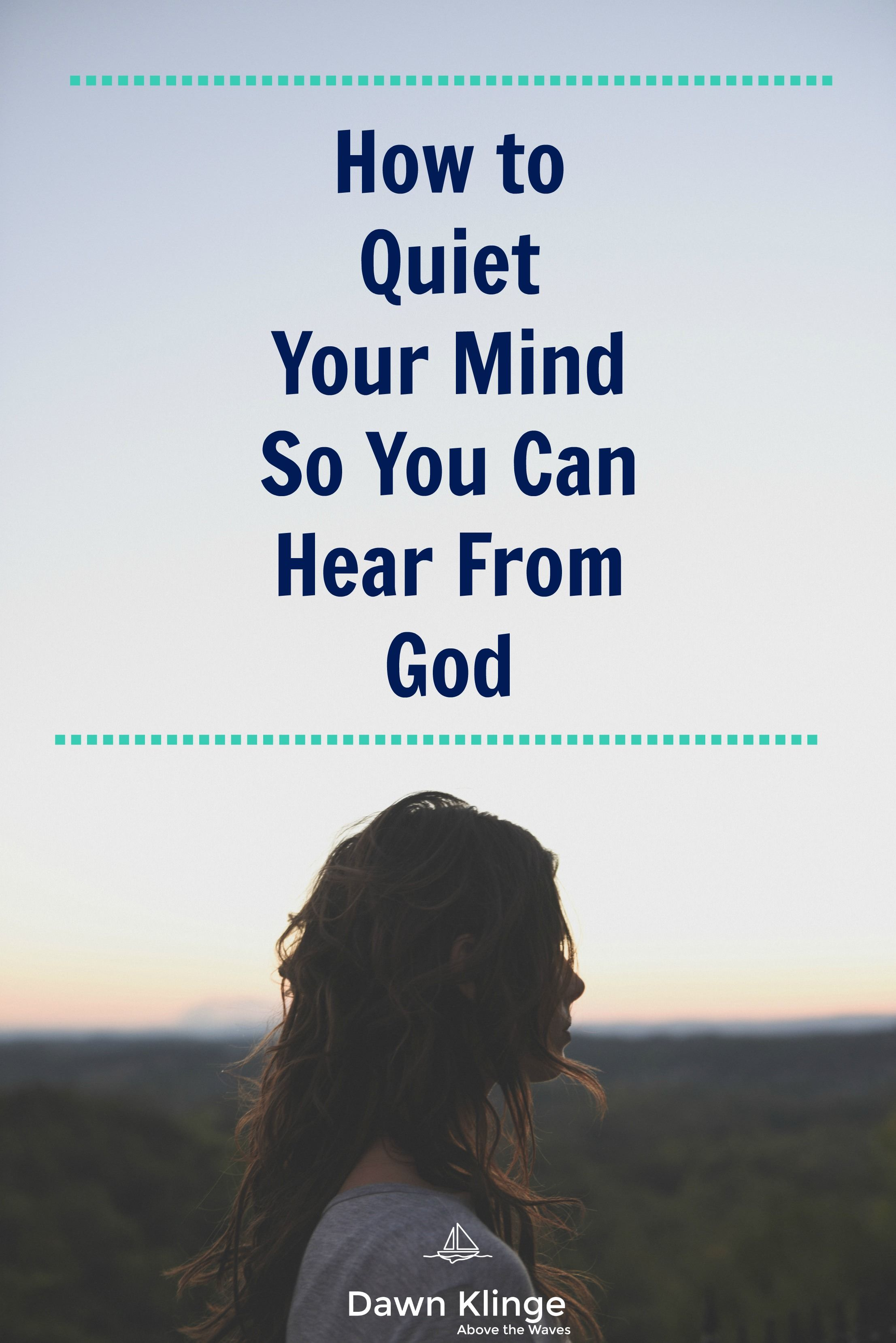 How to Quiet Your Mind So You Can Hear From God | words of