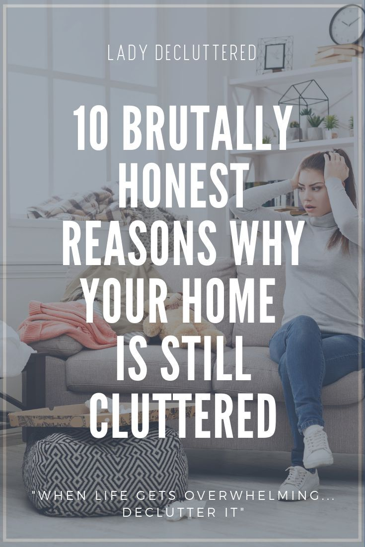 10 Reasons Why Your Home Still Has Clutter » LADY DECLUTTERED #declutter