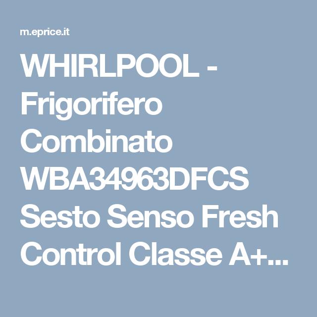 WHIRLPOOL - Frigorifero Combinato WBA34963DFCS Sesto Senso Fresh ...
