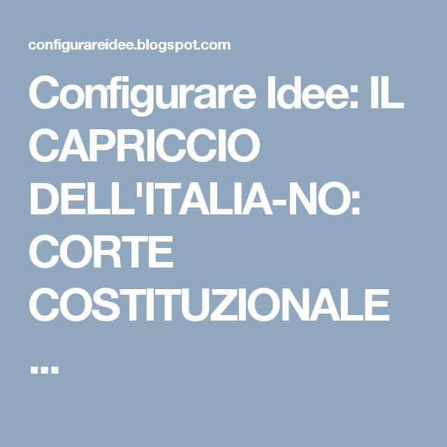 Configurare Idee: IL CAPRICCIO DELL'ITALIA-NO: CORTE COSTITUZIONALE ...