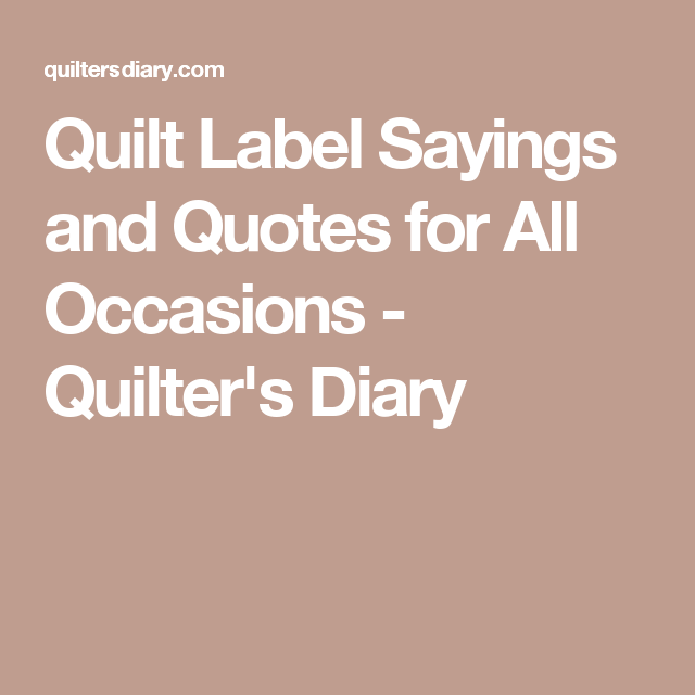 Quilt label sayings and quotes for all occasions quilter