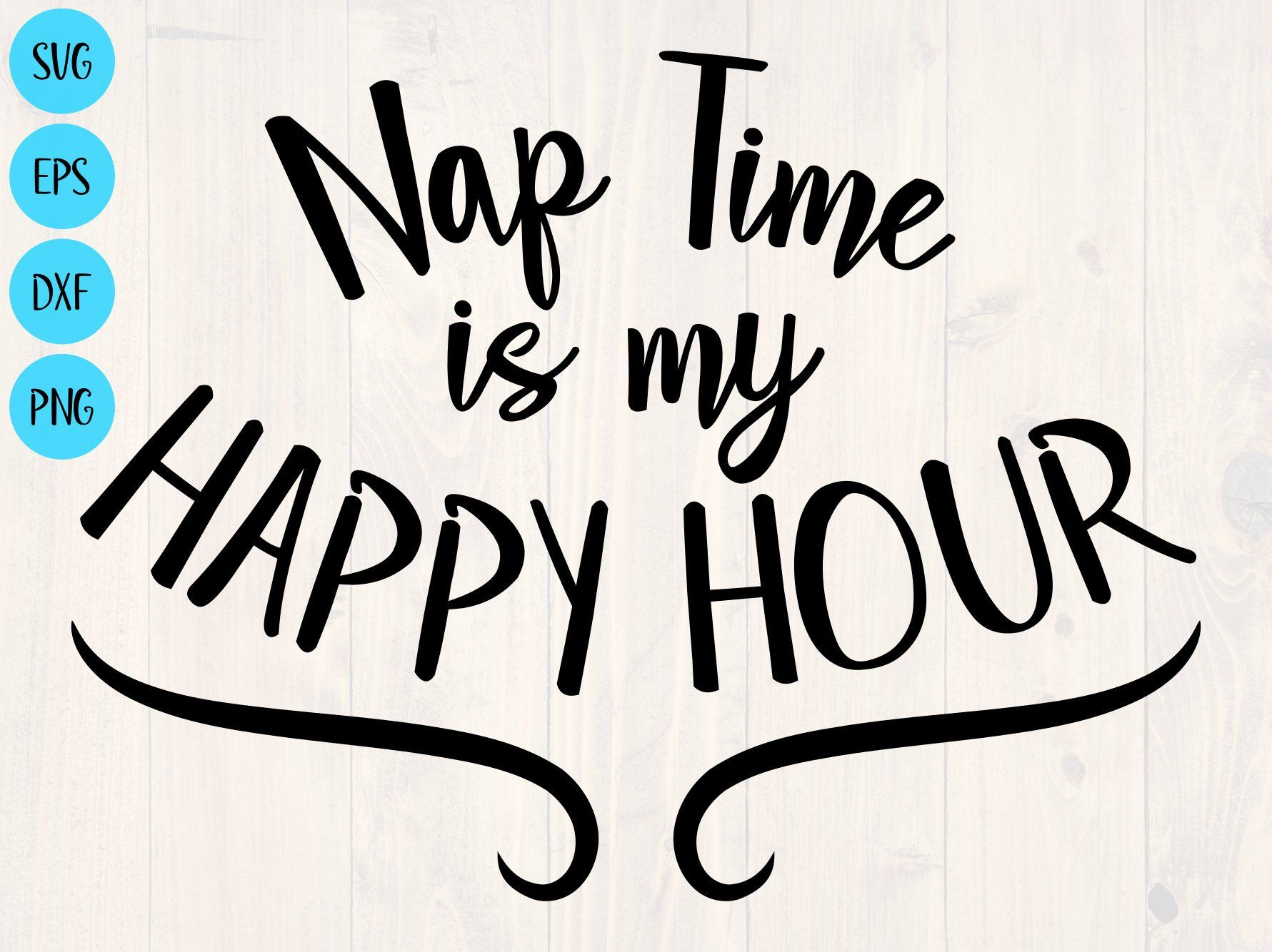 Nap Time Is My Happy Hour Svg Png Eps And Dxf Funny Pajamas Etsy In 2021 Nap Quotes Funny Nap Quotes Pajamas Quotes