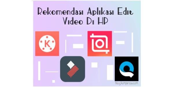 Rekomendasi Aplikasi Edit Video Di Handphone Desain Grafis Grafis Blog