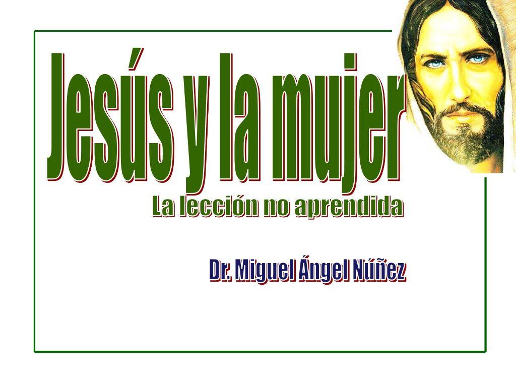 Jesús y la mujer by Miguel Angel Nunez via slideshare