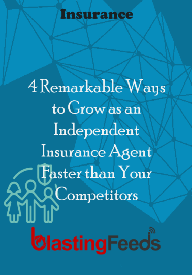 4 Remarkable Ways To Grow As An Independent Insurance Agent Faster